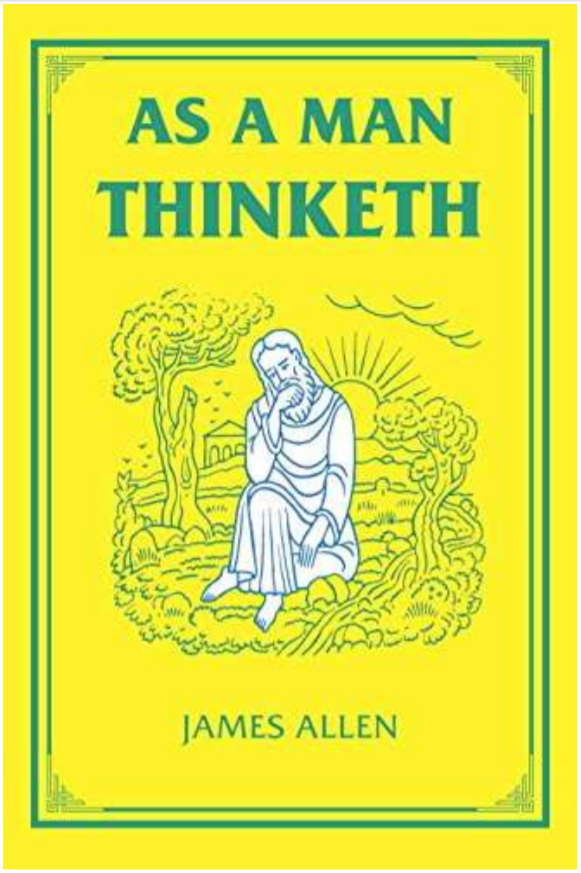 """As A Man Thinketh"" By James Allen (The Timeless Read That WILL BLOW YOUR MIND)"