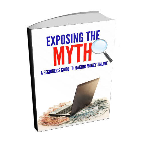Exposing The Myth-A Beginner's Guide To Making Money Online